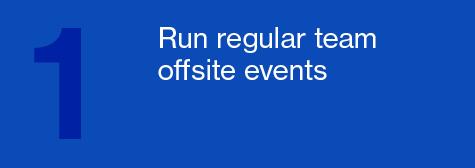 Run regular team offsite events
