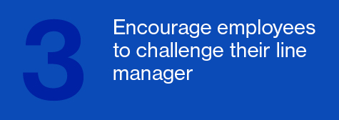 Encourage employees to challenge their line manager