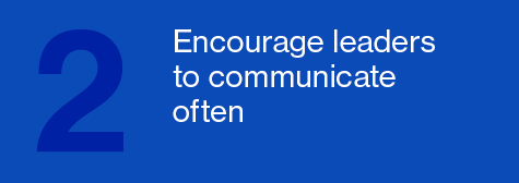 Encourage leaders to communicate often
