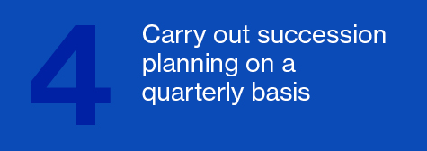 Carry out succession planning on a quarterly basis